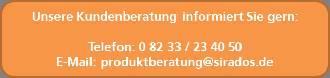 Unsere Kundenberatung informiert Sie gern: 08233 / 23 40 50 produktberatung@sirados.de